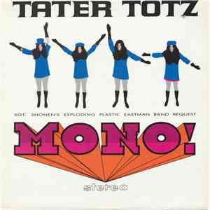 Tater Totz - Mono! Stereo: Sgt. Shonen's Exploding Plastic Eastman Band Request download mp3 flac